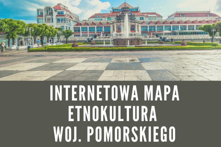 Powstaje Internetowa Mapa EtnoKultura woj. pomorskiego dla powiatów do 50 tys. mieszkańców