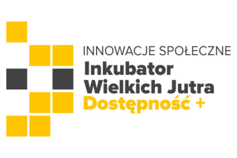Nabór wniosków do Inkubatora Innowacji Społecznych Wielkich Jutra DOSTĘPNOŚĆ+   12.10.2020
