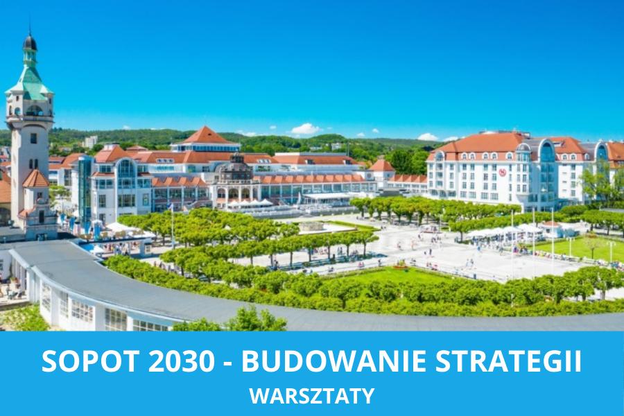 SOPOT 2030 – BUDOWANIE STRATEGII. WARSZTATY.