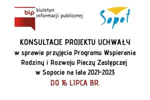 Konsultacje Programu Wspierania Rodziny i Rozwoju Pieczy Zastępczej w Sopocie na lata 2021-2023 | 16 lipca br.